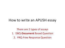 how to write an apush essay there are  types of essays dbq  how to write an apush essay there are  types of essays dbq