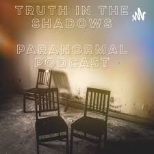Truth In The Shadows Paranormal Podcast