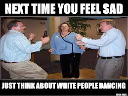 White People Dancing | White People Dancing / LOL White People ... via Relatably.com