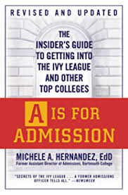A Is for Admission  The Insider     s Guide to Getting into the Ivy League and Other Amazon com