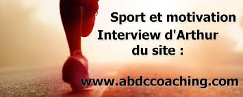 sport et motivation interview d arthur du site abdccoaching com sport et motivation interview d arthur du site abdccoaching com