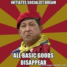 initiates socialist dream all basic goods disappear - Hugo Chavez ... via Relatably.com