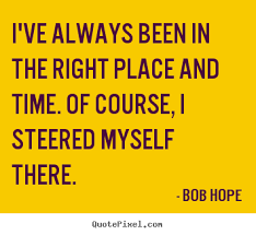 Quotes about motivational - I've always been in the right place ... via Relatably.com