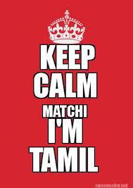 Meme Maker - KEEP CALM MATCHI I'M TAMIL Meme Maker! via Relatably.com