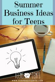 summer business ideas for teens teensgotcents summer business ideas are a great way to challenge yourself make some money often