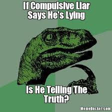 If Compulsive Liar Says He's Lying - Create Your Own Meme via Relatably.com