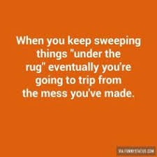 Image result for stop sweeping things under the rug