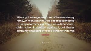 joseph mawle quote weve got nine generations of farmers in my joseph mawle quote weve got nine generations of farmers in my family in