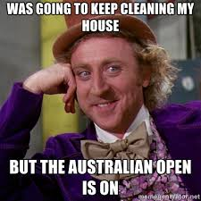 was going to keep cleaning my house but the australian open is on ... via Relatably.com