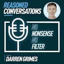 Reasoned Conversations with Darren Grimes
