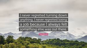 carol burnett quotes quotefancy carol burnett quote i never regretted turning down anything i never regretted losing