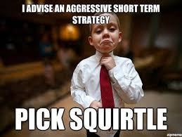I Advise An Aggressive Short Term Strategy Pick Squirtle | WeKnowMemes via Relatably.com
