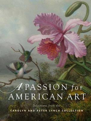 Passion for American Art : Selections from the Carolyn and Peter Lynch Collection - (Hardcover)
